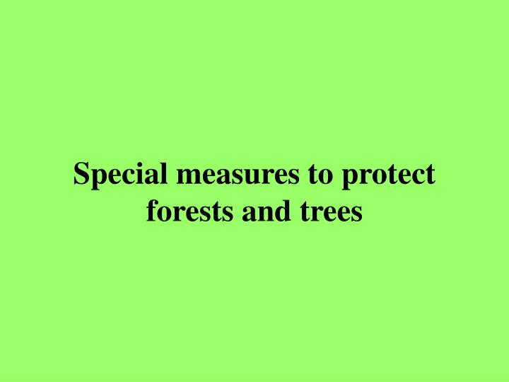 Special measures to protect forests and trees
