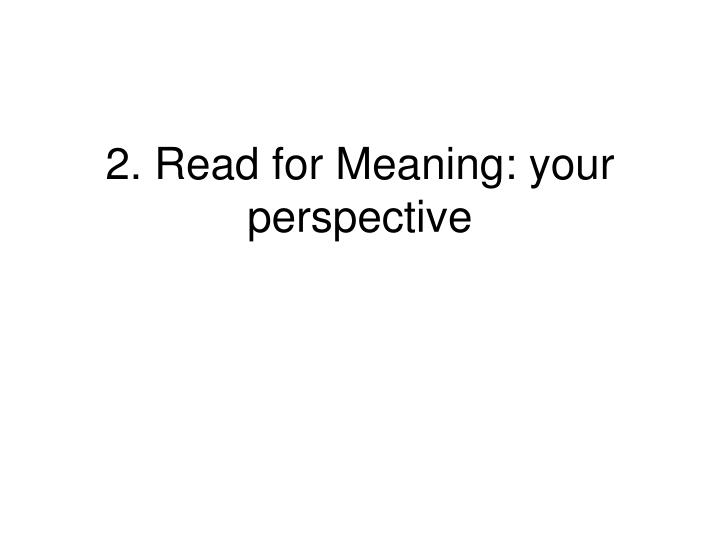 2. Read for Meaning: your perspective