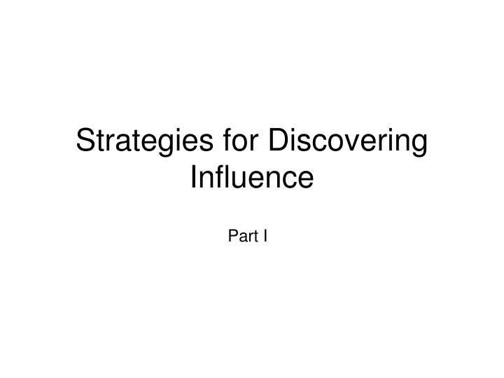 Strategies for discovering influence