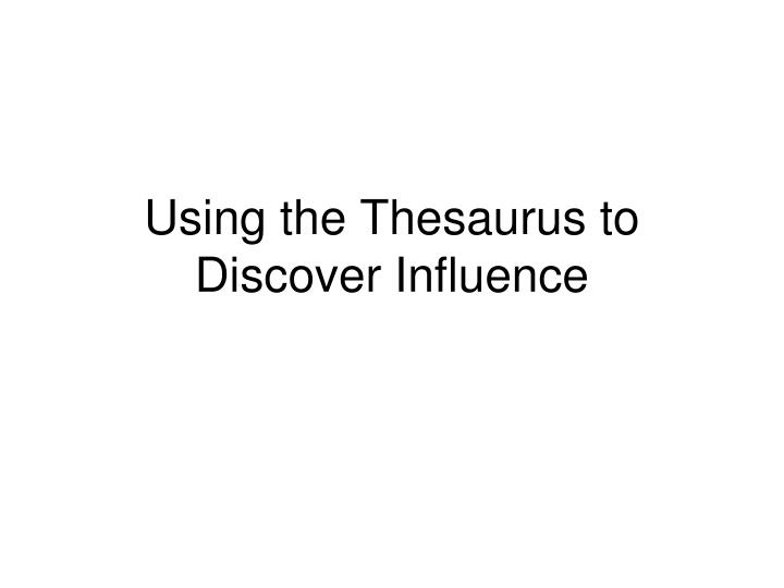 Using the Thesaurus to Discover Influence
