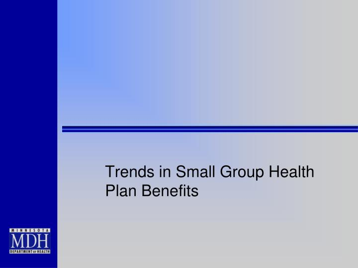 Trends in Small Group Health Plan Benefits
