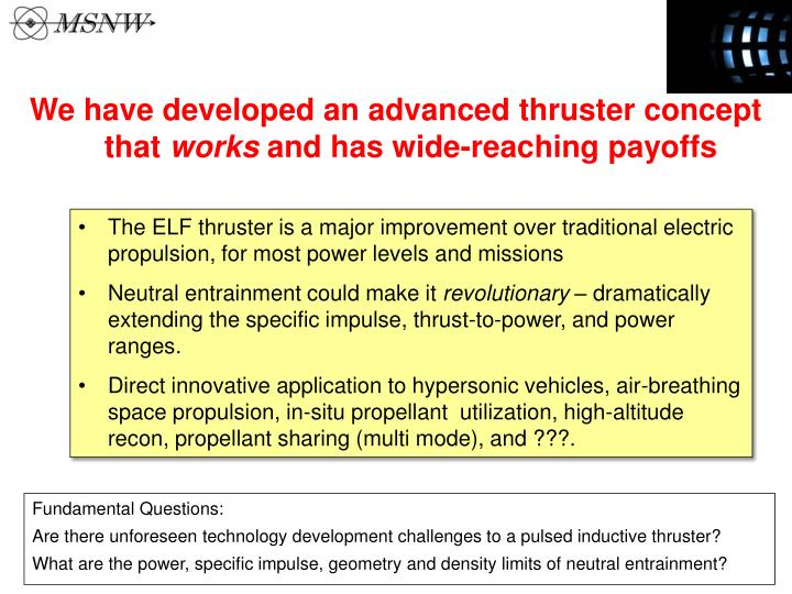 We have developed an advanced thruster concept that