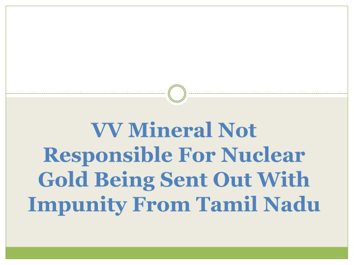 vv mineral not responsible for nuclear gold being sent out with impunity from tamil nadu