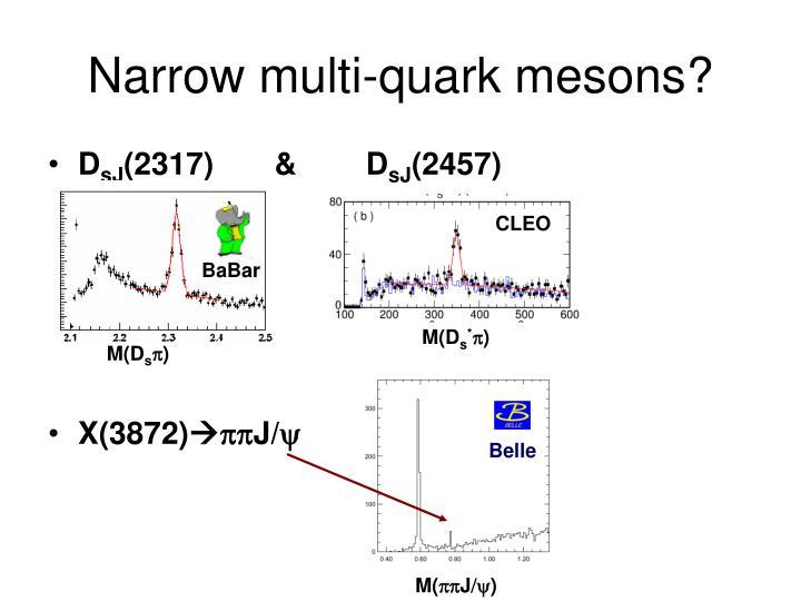 Narrow multi-quark mesons?