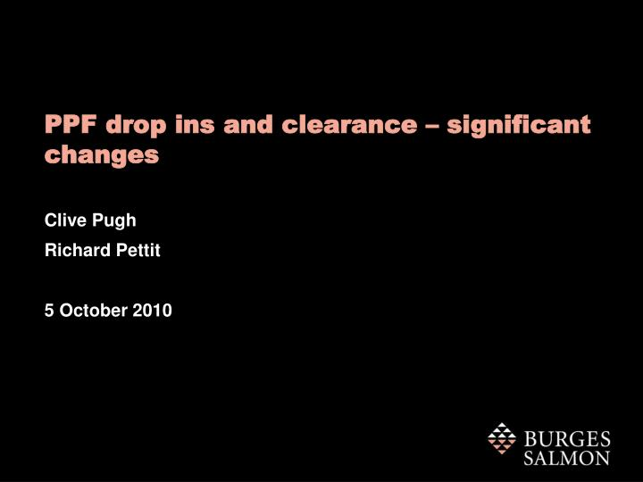 PPF drop ins and clearance – significant changes