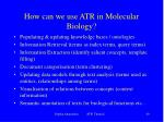 how can we use atr in molecular biology