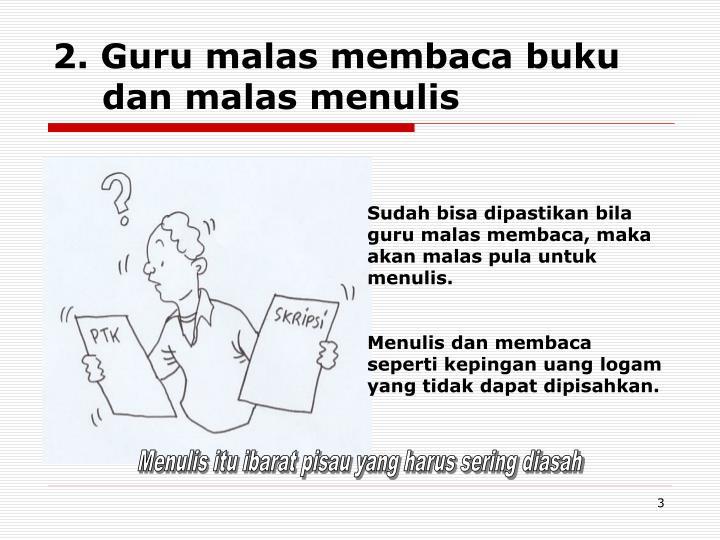 2. Guru malas membaca buku dan malas menulis