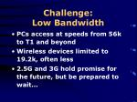 challenge low bandwidth