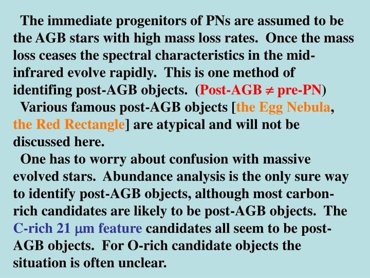The immediate progenitors of PNs are assumed to be the AGB stars with high mass loss rates.  Once the mass loss ceases the spectral characteristics in the mid-infrared evolve rapidly.  This is one method of identifing post-AGB objects.  (