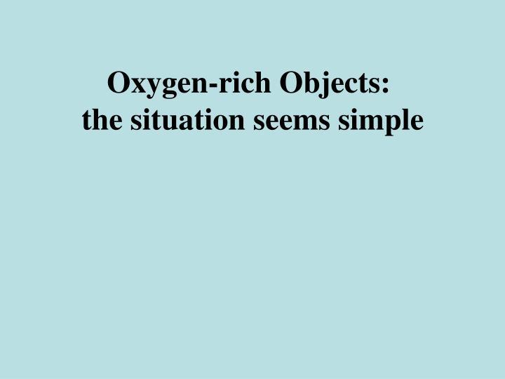 Oxygen-rich Objects: