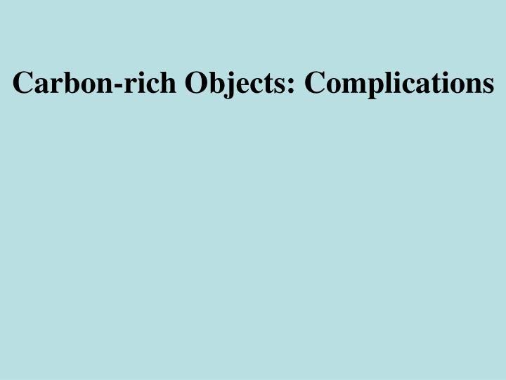 Carbon-rich Objects: Complications