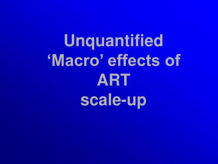 Unquantified 'Macro' effects of ART