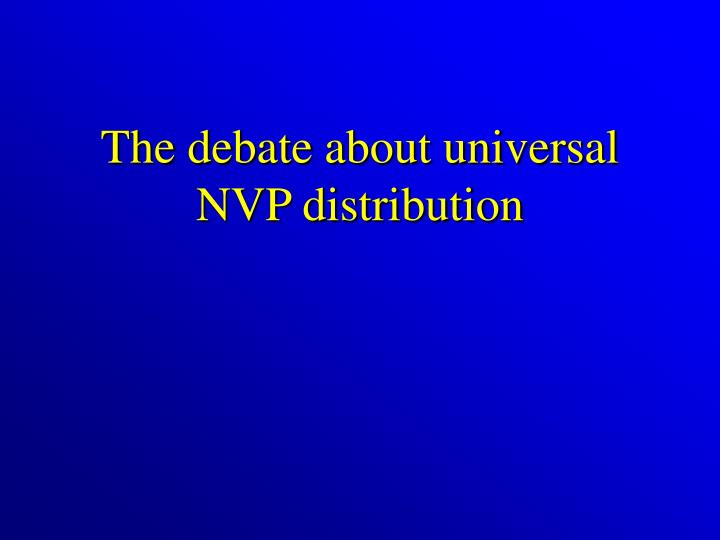 The debate about universal NVP distribution