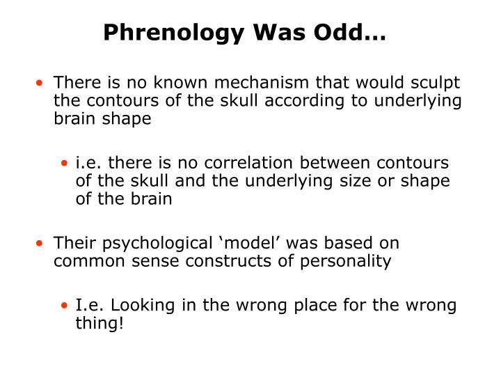 Phrenology Was Odd…