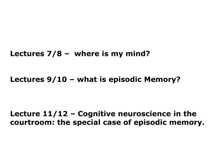 Lectures 7/8 –where is my mind?