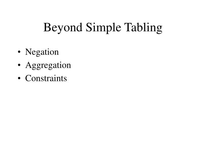 Beyond Simple Tabling
