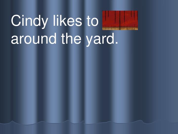 Cindy likes to s troll around the yard.