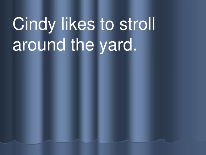 Cindy likes to stroll around the yard.