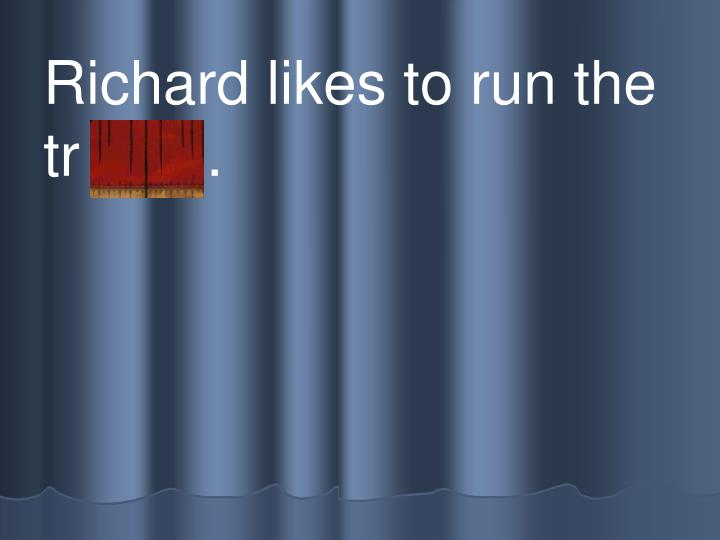 Richard likes to run the  tr ack .