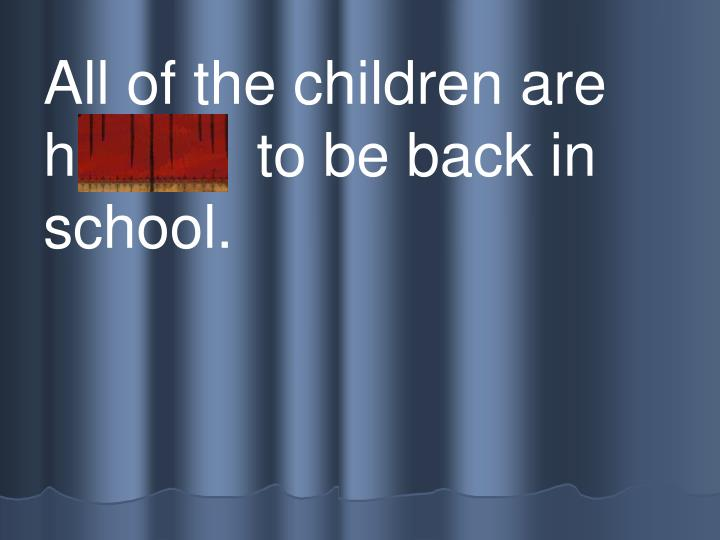 All of the children are   h appy  to be back in school.