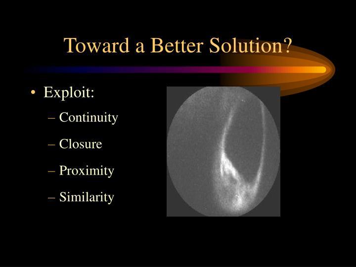 Toward a Better Solution?
