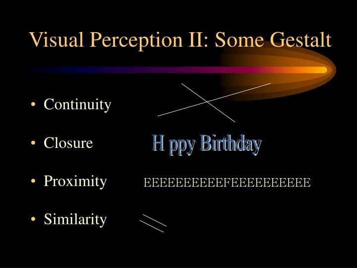 Visual Perception II: Some Gestalt