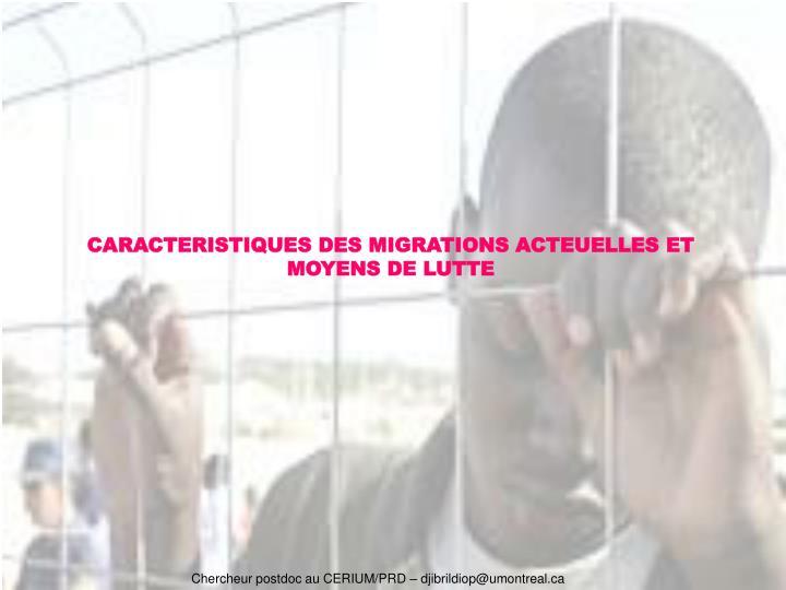 CARACTERISTIQUES DES MIGRATIONS ACTEUELLES ET MOYENS DE LUTTE
