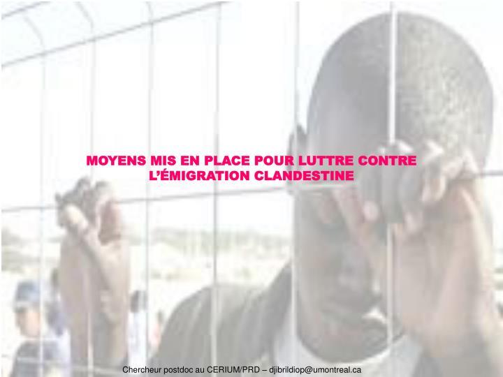 MOYENS MIS EN PLACE POUR LUTTRE CONTRE L'ÉMIGRATION CLANDESTINE