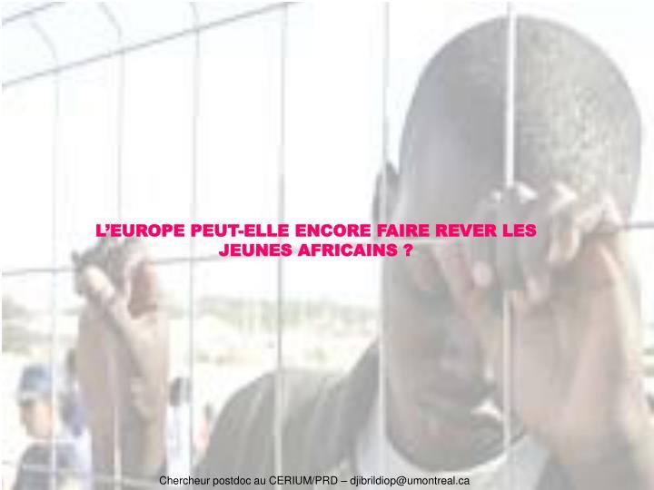 L'EUROPE PEUT-ELLE ENCORE FAIRE REVER LES JEUNES AFRICAINS ?