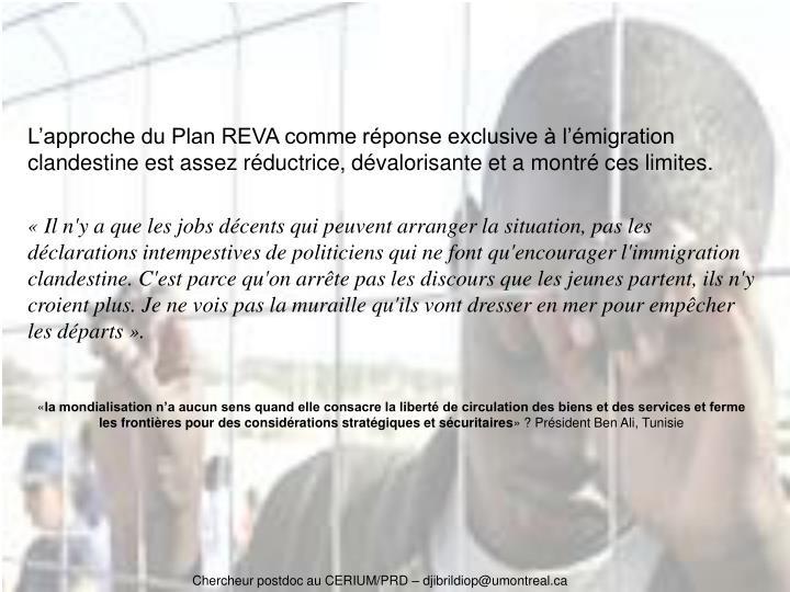 L'approche du Plan REVA comme réponse exclusive à l'émigration clandestine est assez réductrice, dévalorisante et a montré ces limites.