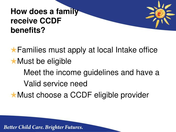 How does a family receive CCDF benefits?