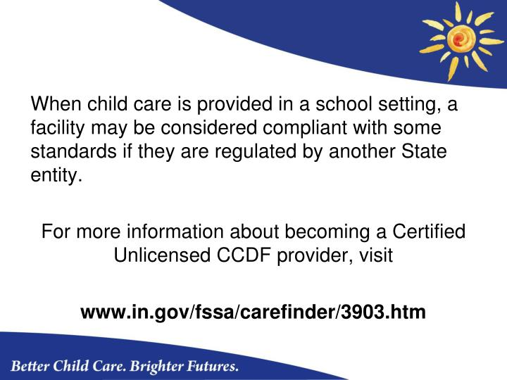 When child care is provided in a school setting, a facility may be considered compliant with some standards if they are regulated by another State entity.