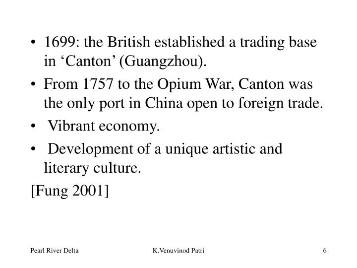 1699: the British established a trading base in 'Canton' (Guangzhou).