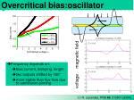 overcritical bias oscillator