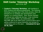 ram center visioning workshop april 25 26 2007