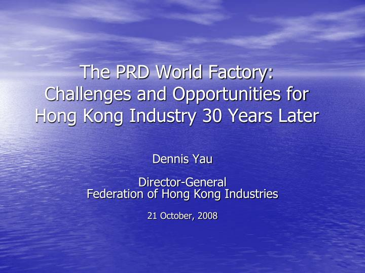 The prd world factory challenges and opportunities for hong kong industry 30 years later