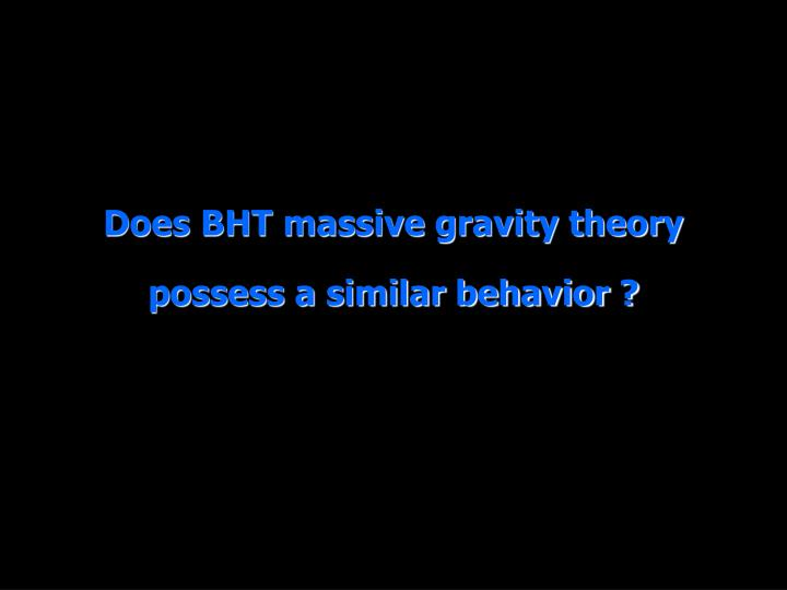 Does BHT massive gravity theory