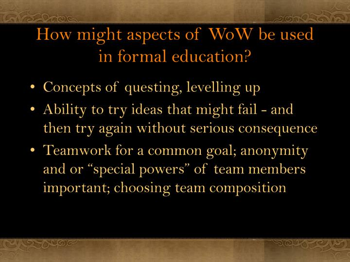 How might aspects of WoW be used in formal education?