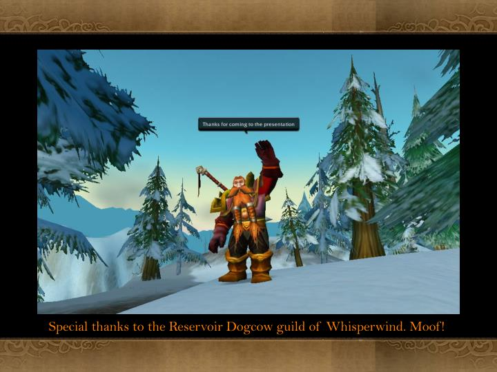 Special thanks to the Reservoir Dogcow guild of Whisperwind. Moof!