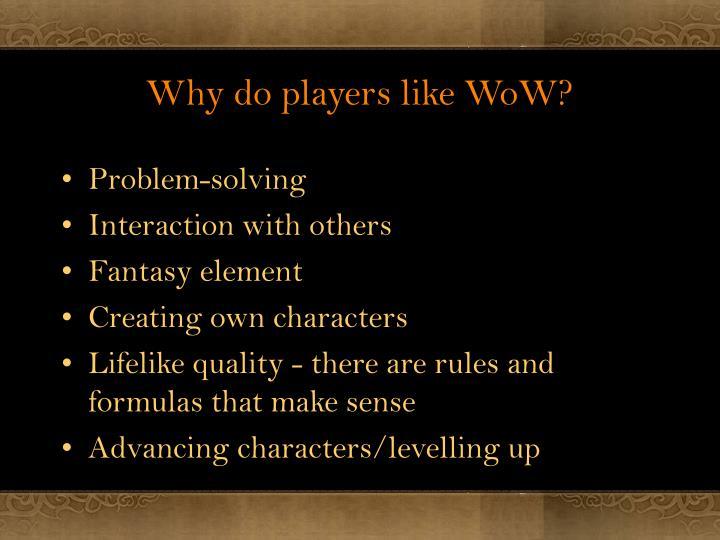 Why do players like WoW?