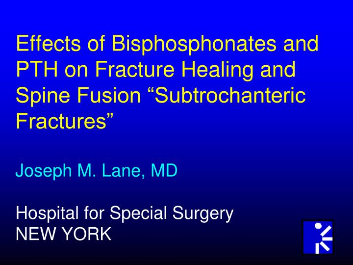 "Effects of Bisphosphonates and PTH on Fracture Healing and Spine Fusion ""Subtrochanteric Fractures..."