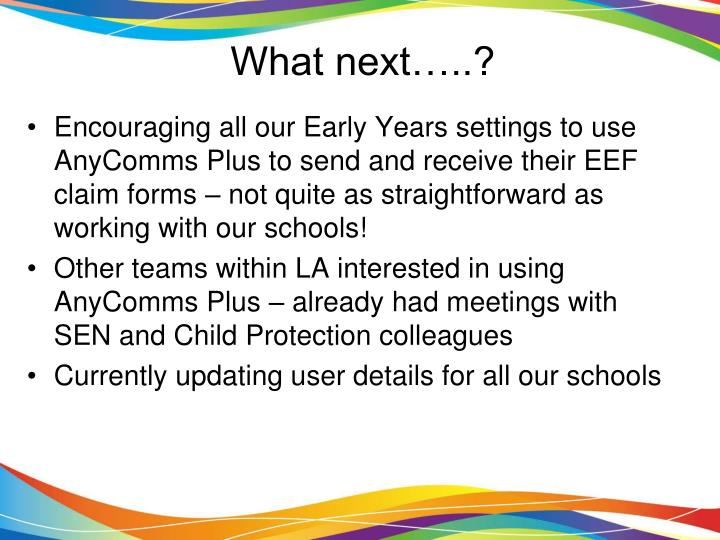 Encouraging all our Early Years settings to use AnyComms Plus to send and receive their EEF claim forms – not quite as straightforward as working with our schools!