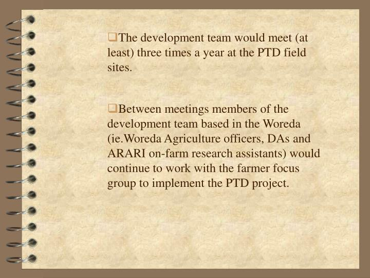 The development team would meet (at least) three times a year at the PTD field sites.