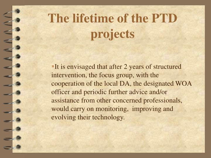 The lifetime of the PTD projects