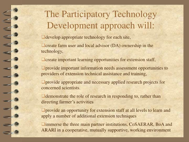 The Participatory Technology Development approach will: