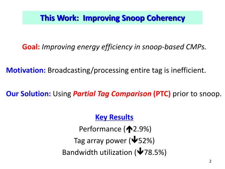 This Work:  Improving Snoop Coherency