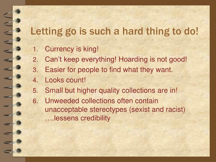 Letting go is such a hard thing to do!