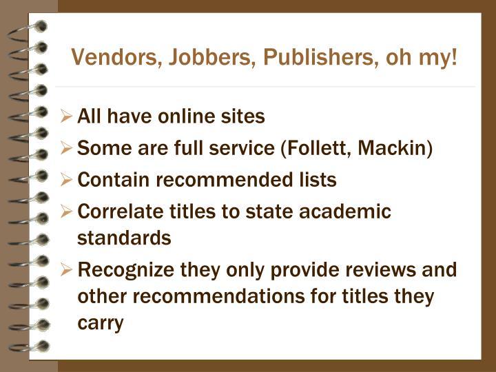 Vendors, Jobbers, Publishers, oh my!