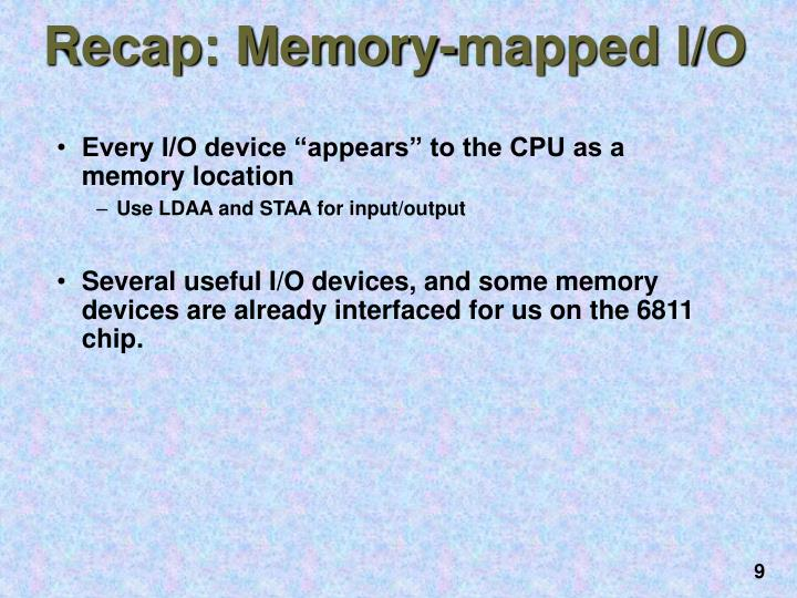 """Every I/O device """"appears"""" to the CPU as a memory location"""