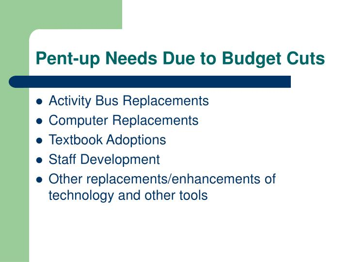 Pent-up Needs Due to Budget Cuts